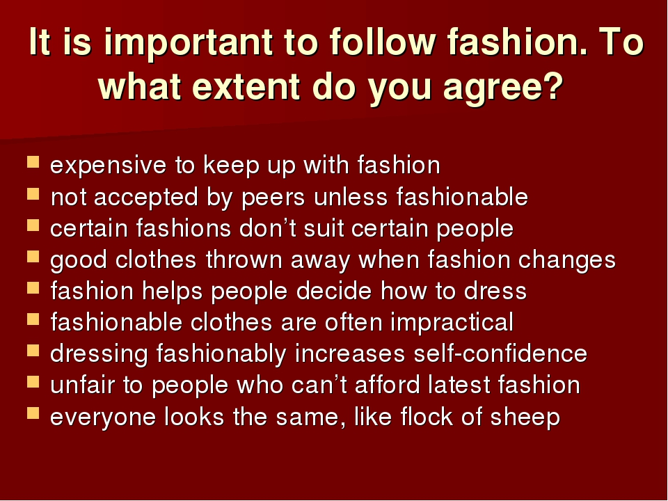 It is important to follow fashion. To what extent do you agree? expensive to...