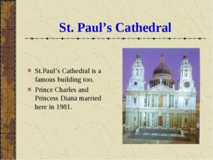 St. Paul's Cathedral St.Paul's Cathedral is a famous building too. Prince Cha