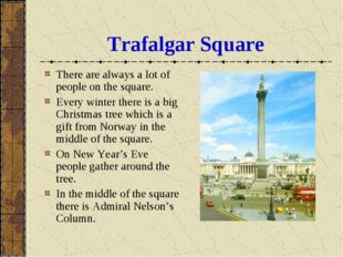 Trafalgar Square There are always a lot of people on the square. Every winter