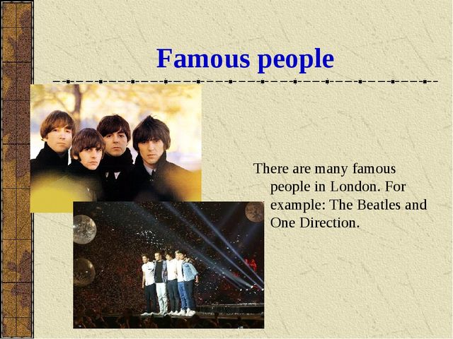 Famous people There are many famous people in London. For example: The Beatle...
