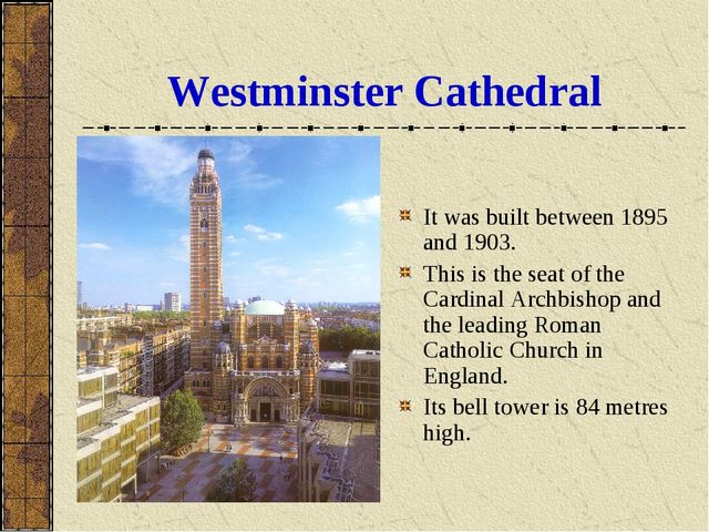 Westminster Cathedral It was built between 1895 and 1903. This is the seat of...