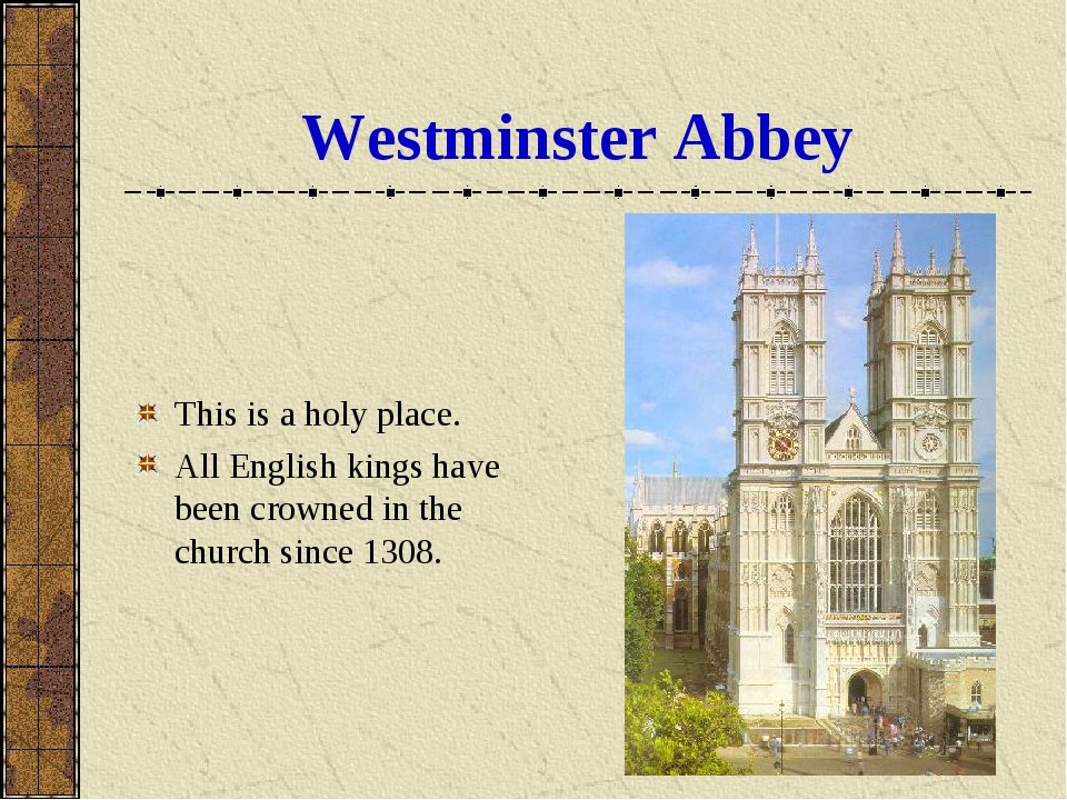 Westminster Abbey This is a holy place. All English kings have been crowned i...