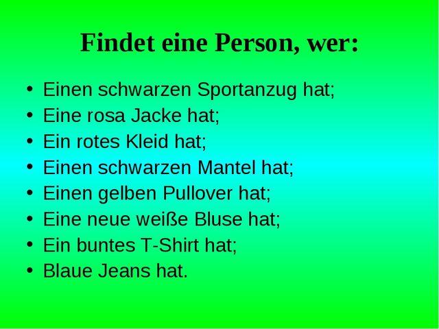 Findet eine Person, wer: Einen schwarzen Sportanzug hat; Eine rosa Jacke hat;...