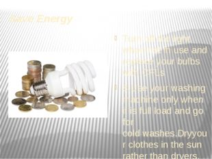 Save Energy Turn off the light when not in use and replaceyour bulbs with CF