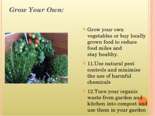 Grow Your Own: Grow your own vegetables or buy locally grown food to reduce f