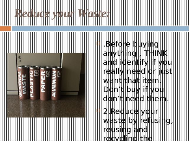 Reduce your Waste: .Before buying anything , THINK and identify if you really...