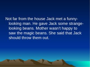 Not far from the house Jack met a funny-looking man. He gave Jack some strang