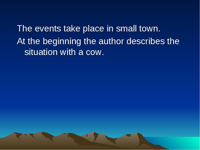 The events take place in small town. At the beginning the author describes th...