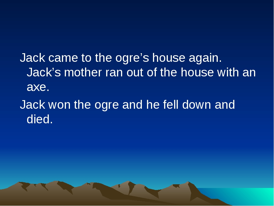 Jack came to the ogre's house again. Jack's mother ran out of the house with...