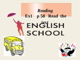 Reading Ex1 p 58 Read the text