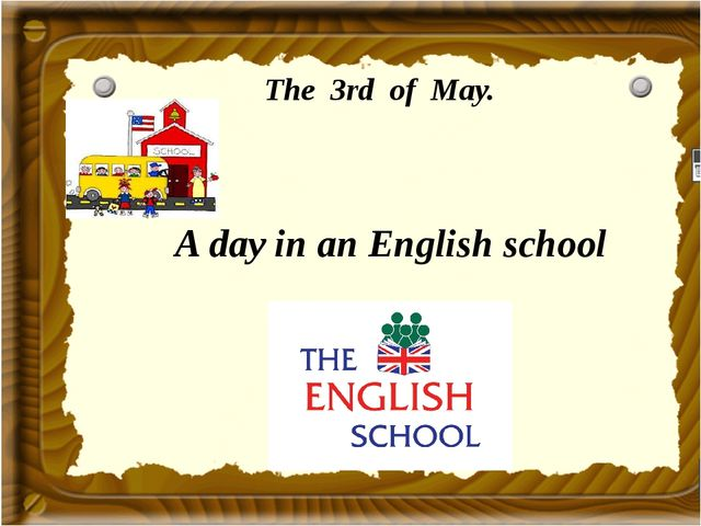 The 3rd of May. A day in an English school