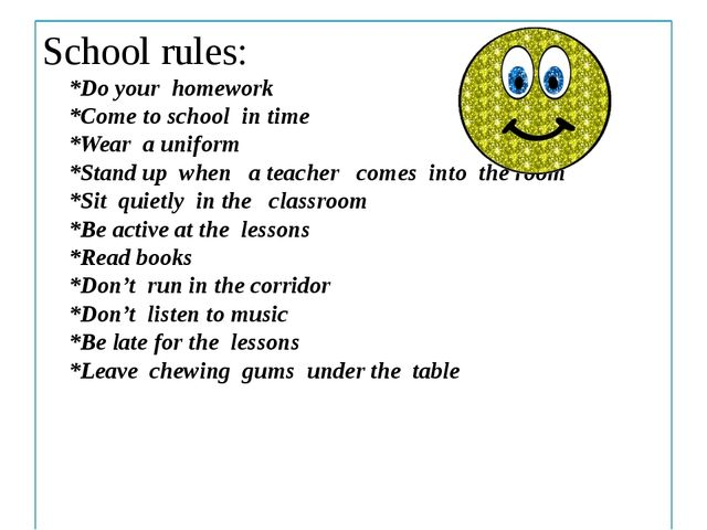 School rules: *Do your homework *Come to school in time *Wear a uniform *Stan...