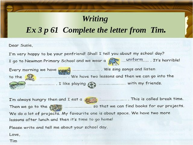 Writing Ex 3 p 61 Сomplete the letter from Tim.