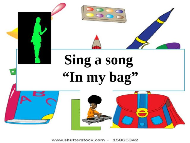 """Sing a song """"In my bag"""""""