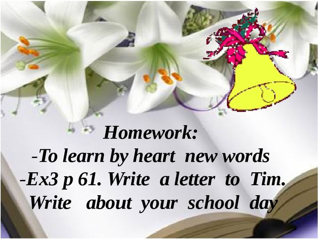 Homework: -To learn by heart new words -Ex3 p 61. Write a letter to Tim. Wri...