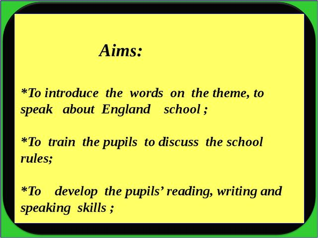 *To introduce the words on the theme, to speak about England school ; *To tra...