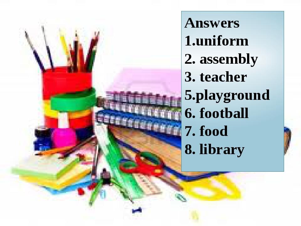 Answers 1.uniform 2. assembly 3. teacher 5.playground 6. football 7. food 8....