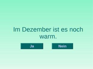 Im Dezember ist es noch warm. Nein Ja