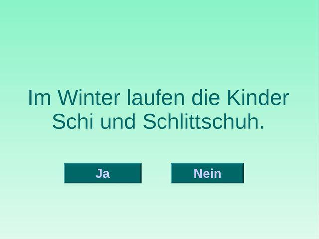 Im Winter laufen die Kinder Schi und Schlittschuh. Nein Ja