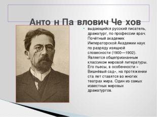 выдающийся русский писатель, драматург, по профессии врач. Почётный академик