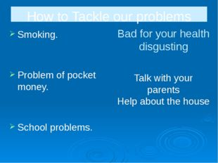 Bad for your health disgusting Smoking. Problem of pocket money. School probl