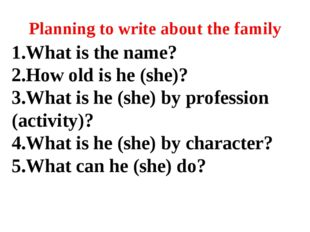 Planning to write about the family 1.What is the name? 2.How old is he (she)?