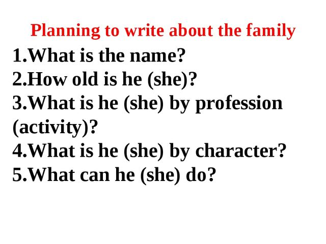 Planning to write about the family 1.What is the name? 2.How old is he (she)?...