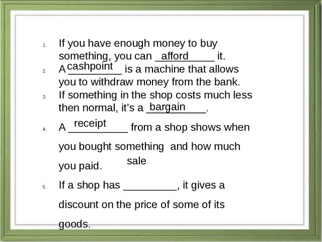 If you have enough money to buy something, you can __________ it. A _________...