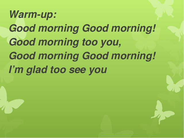 Warm-up: Good morning Good morning! Good morning too you, Good morning Good m...