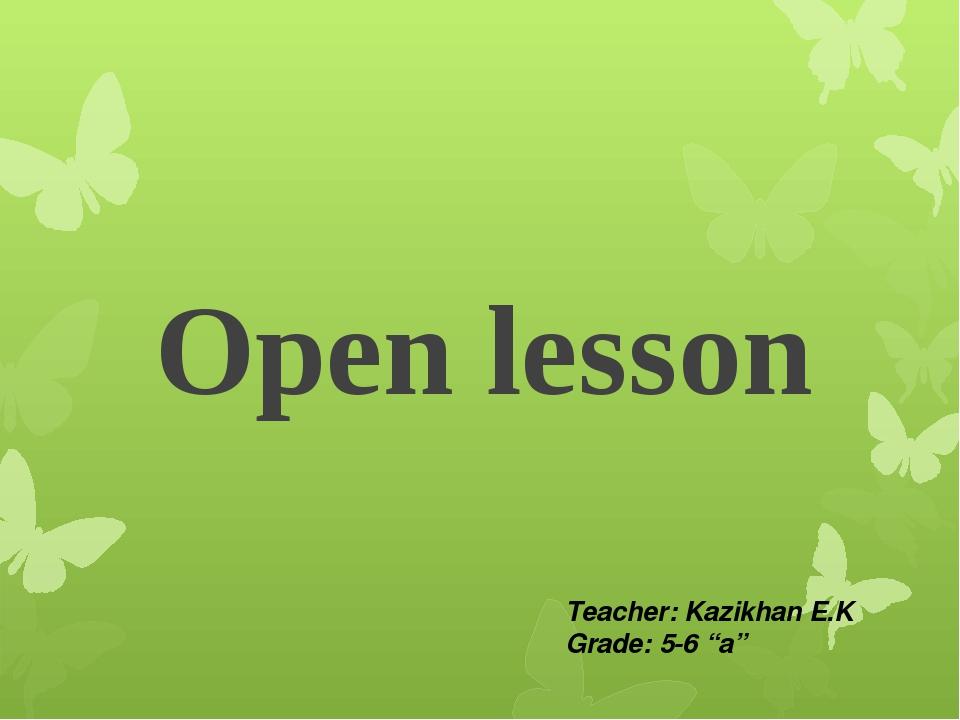 "Open lesson Teacher: Kazikhan E.K Grade: 5-6 ""a"""
