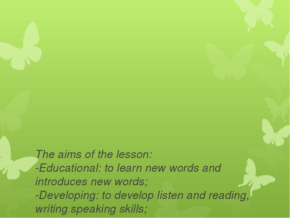 The aims of the lesson: -Educational: to learn new words and introduces new...