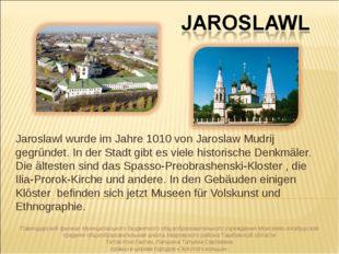 Jaroslawl wurde im Jahre 1010 von Jaroslaw Mudrij gegründet. In der Stadt gib
