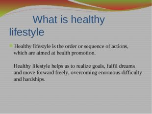 What is healthy lifestyle Healthy lifestyle is the order or sequence of acti