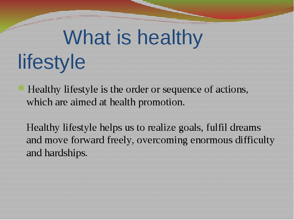 What is healthy lifestyle Healthy lifestyle is the order or sequence of acti...