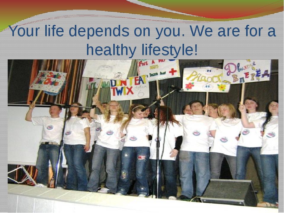Your life depends on you. We are for a healthy lifestyle!