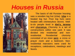 Houses in Russia . The basis of old Russian housing was a wooden log hut (izb