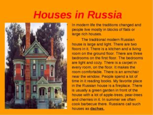 Houses in Russia In modern life the traditions changed and people live mostl