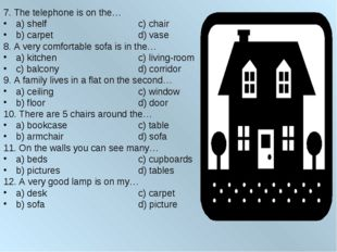 7. The telephone is on the… a) shelf			c) chair b) carpet			d) vase 8. A very