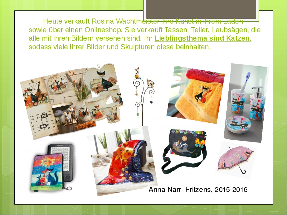 Heute verkauft Rosina Wachtmeister ihre Kunst in ihrem Laden sowie über eine...