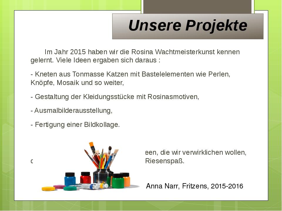 Unsere Projekte Im Jahr 2015 haben wir die Rosina Wachtmeisterkunst kennen g...