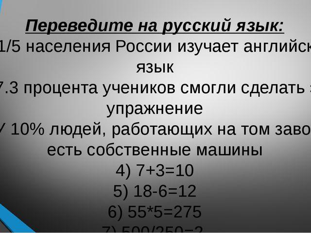 Переведите на русский язык: 1) 1/5 населения России изучает английский язык 2...