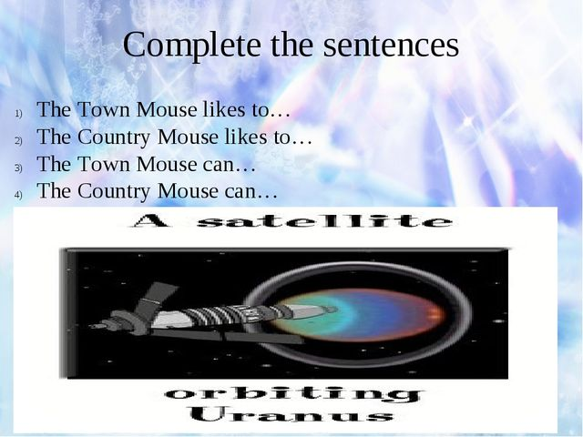 Complete the sentences The Town Mouse likes to… The Country Mouse likes to… T...