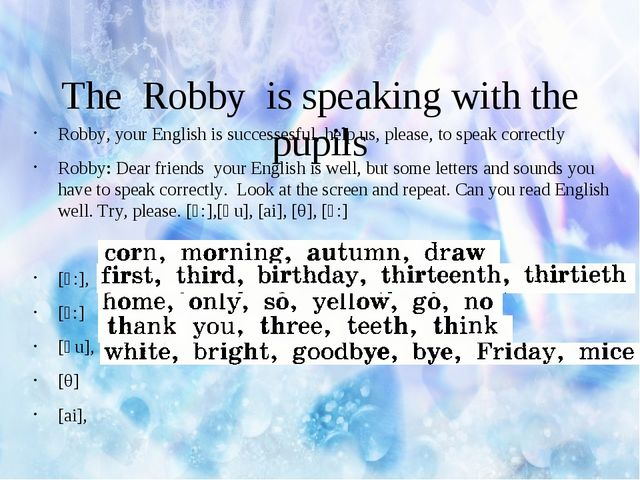 The Robby is speaking with the pupils Robby, your English is successesful, h...