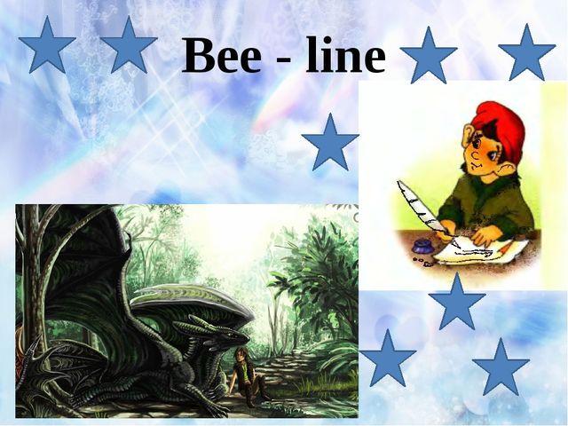 Bee - line