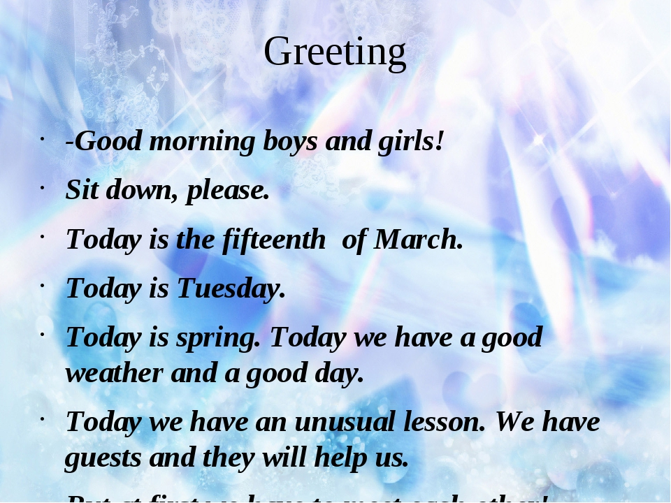 Greeting -Good morning boys and girls! Sit down, please. Today is the fifteen...