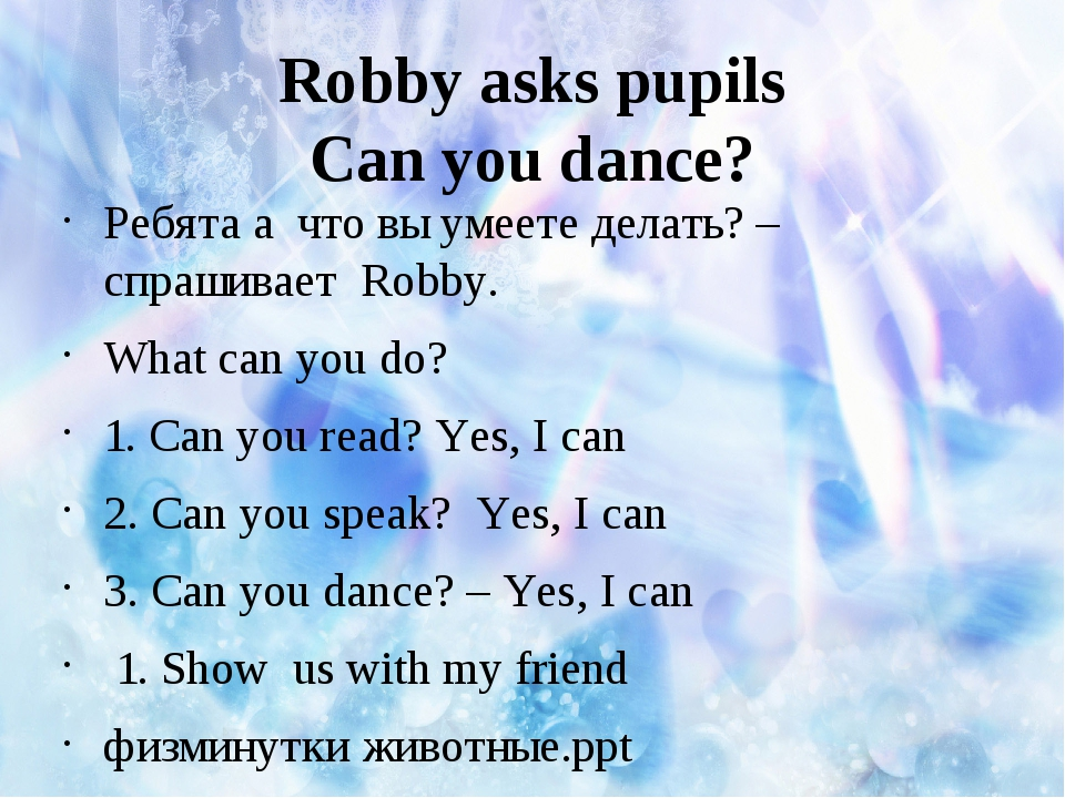 Robby asks pupils Can you dance? Ребята а что вы умеете делать? –спрашивает R...