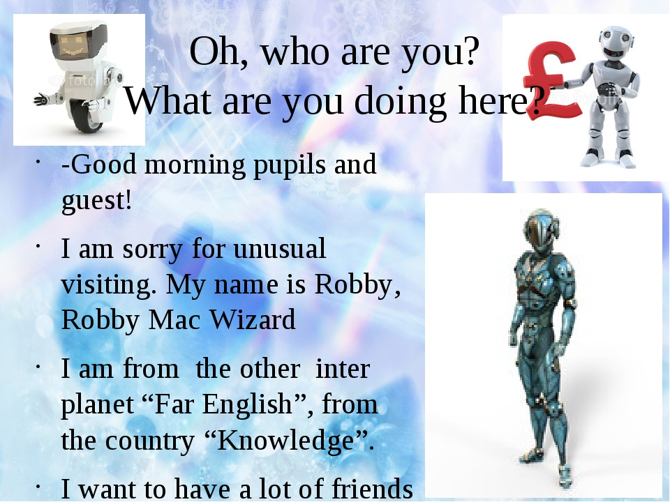 Oh, who are you? What are you doing here? -Good morning pupils and guest! I a...