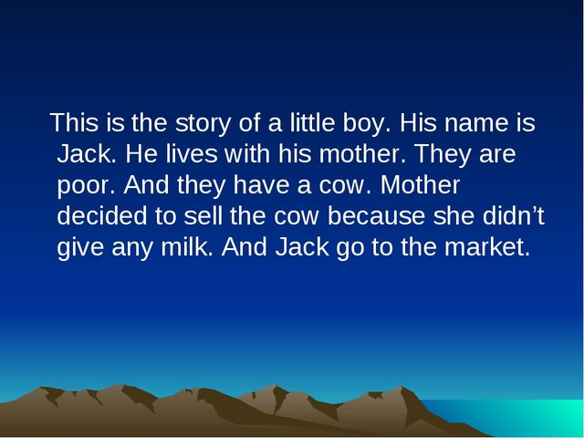 This is the story of a little boy. His name is Jack. He lives with his mothe...