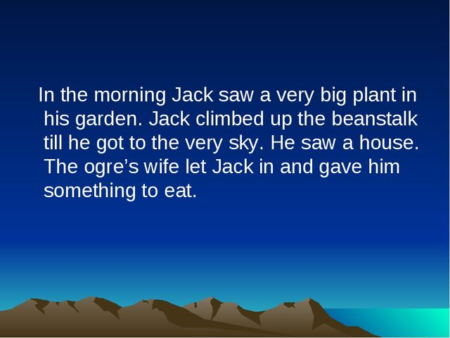 In the morning Jack saw a very big plant in his garden. Jack climbed up the...