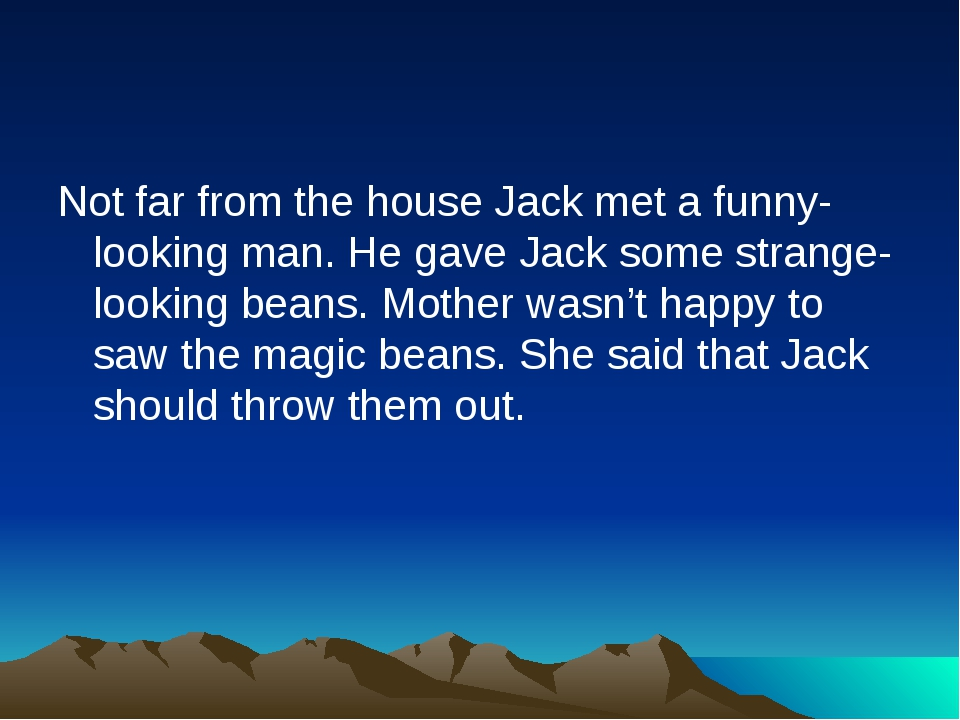 Not far from the house Jack met a funny-looking man. He gave Jack some strang...